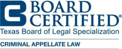 Board Certified Texas Board of Legal Specialization - Criminal Appellate Law